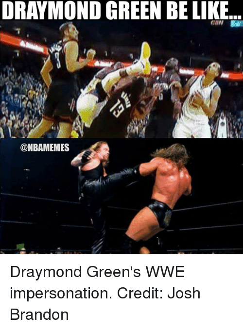 Impersonable: DRAYMOND GREEN BE LIKE...  ONBAMEMES Draymond Green's WWE impersonation. Credit: Josh Brandon