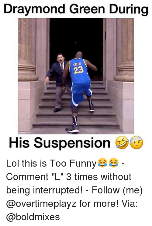 "Draymond Green, Memes, and 🤖: Draymond Green During  23  His Suspension Lol this is Too Funny😂😂 - Comment ""L"" 3 times without being interrupted! - Follow (me) @overtimeplayz for more! Via: @boldmixes"