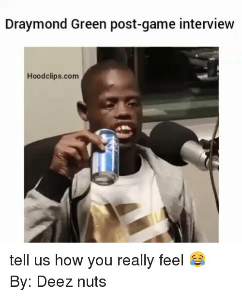 Deeze Nuts: Draymond Green post-game interview  Hood clips.com tell us how you really feel 😂 By: Deez nuts