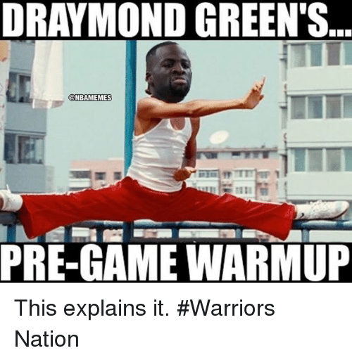 Draymond Green, Nba, and Warriors: DRAYMOND GREENS...  @NBAMEMES  PRE-GAME WARMUP This explains it. #Warriors Nation