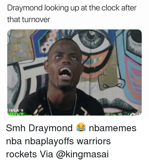 Basketball, Clock, and Nba: Draymond looking up at the clock after  that turnover  LLA'S Smh Draymond 😂 nbamemes nba nbaplayoffs warriors rockets Via @kingmasai