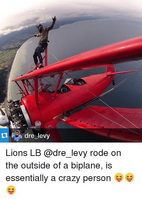 Lions: dre levy Lions LB @dre_levy rode on the outside of a biplane, is essentially a crazy person 😝😝😝