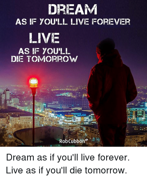 """dream as if youll live forever Posts about """"dream as if you'll live forever, live as if you'll die today"""" written by bebloggerofficial."""