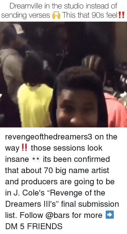 "verses: Dreamville in the studio instead of  sending verses This that 90s feel!! revengeofthedreamers3 on the way‼️ those sessions look insane 👀 its been confirmed that about 70 big name artist and producers are going to be in J. Cole's ""Revenge of the Dreamers III's"" final submission list. Follow @bars for more ➡️ DM 5 FRIENDS"