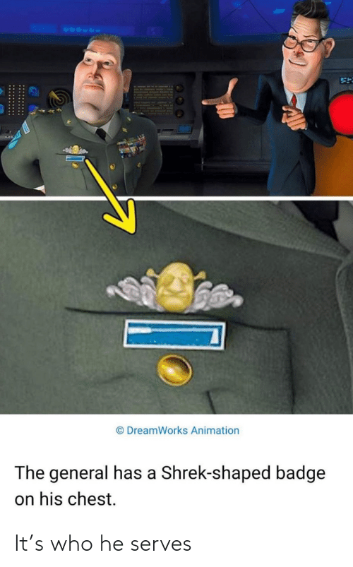 badge: DreamWorks Animation  The general has a Shrek-shaped badge  on his chest It's who he serves