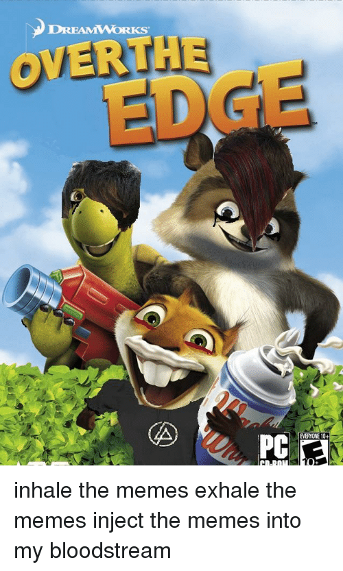 Inject The: DREAMWORKS  OVERTHE  EDGE <p>inhale the memes exhale the memes inject the memes into my bloodstream</p>