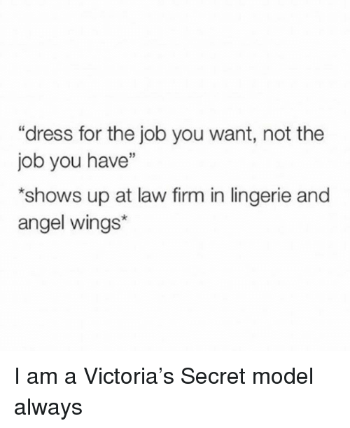 """Angel, Dress, and Lingerie: """"dress for the job you want, not the  job you have""""  shows up at law firm in lingerie and  angel wings*  39 I am a Victoria's Secret model always"""