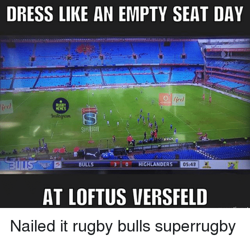 Memes, Ted, and Bulls: DRESS LIKE AN EMPTY SEAT DAY  /ted  ted  RUGBY  MEMES  SUPEKUGBY  BULLS 3 0 HIGHLANDERS  DSEAR  AT LOFTUS VERSFELD Nailed it rugby bulls superrugby
