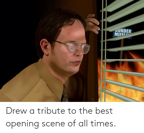 Opening: Drew a tribute to the best opening scene of all times.
