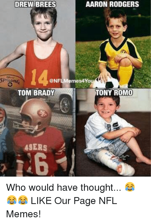 nfl memes: DREW BREES  AARON RODGERS  SP LONG  @NFL Memes4You  TONY ROMO  TOM BRADY  49ERS Who would have thought... 😂😂😂  LIKE Our Page NFL Memes!