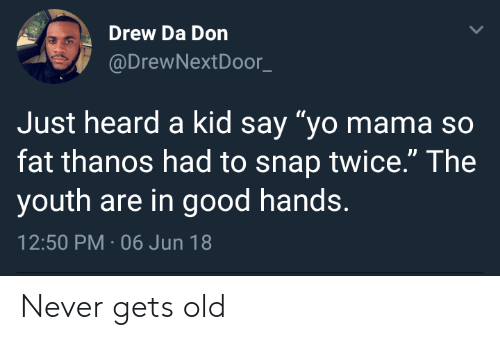 """Mama So Fat: Drew Da Don  @DrewNextDoor_  Just heard a kid say """"yo mama so  fat thanos had to snap twice."""" The  youth are in good hands.  12:50 PM-06 Jun 18 Never gets old"""