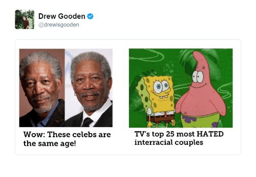 celebs: Drew Gooden  drewisgooden  Wow: These celebs are  the same age!  TV's top 25 most HATED  interracial couples