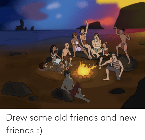 old friends: Drew some old friends and new friends :)