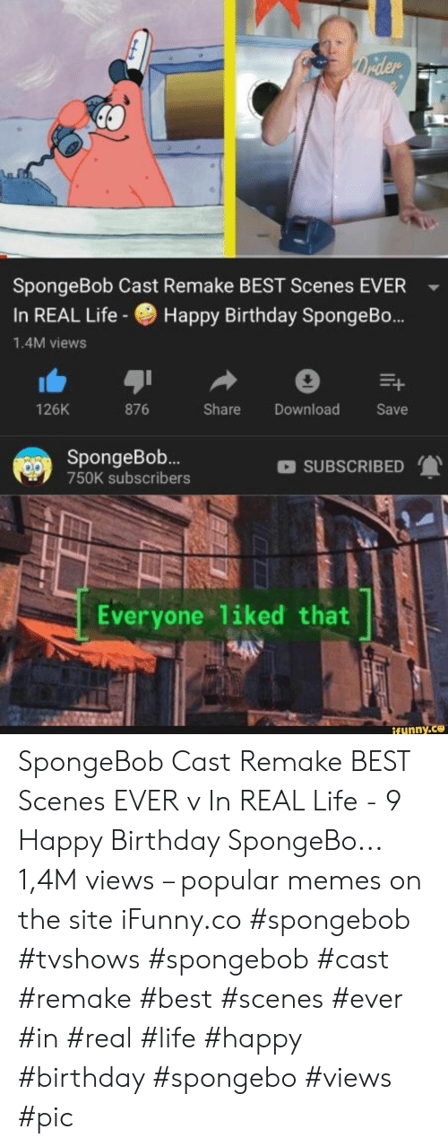 scenes: Drider  SpongeBob Cast Remake BEST Scenes EVER  Happy Birthday SpongeB...  In REAL Life-  1.4M views  126K  876  Share  Download  Save  SpongeBo..  SUBSCRIBED  750K subscribers  Everyone liked that  ifunny.co SpongeBob Cast Remake BEST Scenes EVER v In REAL Life - 9 Happy Birthday SpongeBo... 1,4M views – popular memes on the site iFunny.co #spongebob #tvshows #spongebob #cast #remake #best #scenes #ever #in #real #life #happy #birthday #spongebo #views #pic