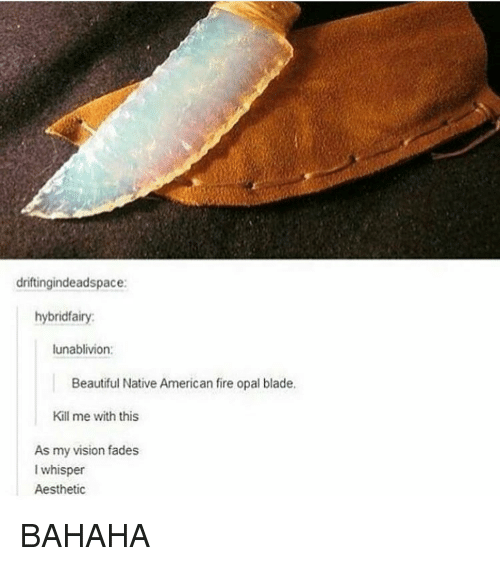 Aesthet: driftingindeadspace:  hybridfairy  lunablivion:  Beautiful Native American fire opal blade,  Kill me with this  As my vision fades  I whisper  Aesthetic BAHAHA