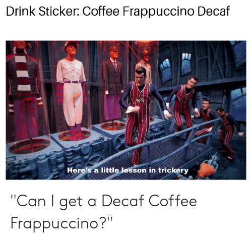 "decaf coffee: Drink Sticker: Coffee Frappuccino Decaf  Here's a little lesson in trickery ""Can I get a Decaf Coffee Frappuccino?"""