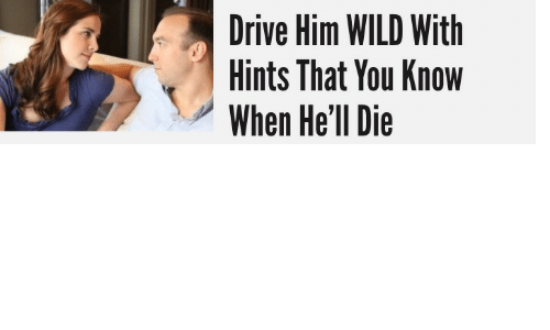 Drive, Wild, and Hell: Drive Him WILD With  Hints That You Know  When He'll Die