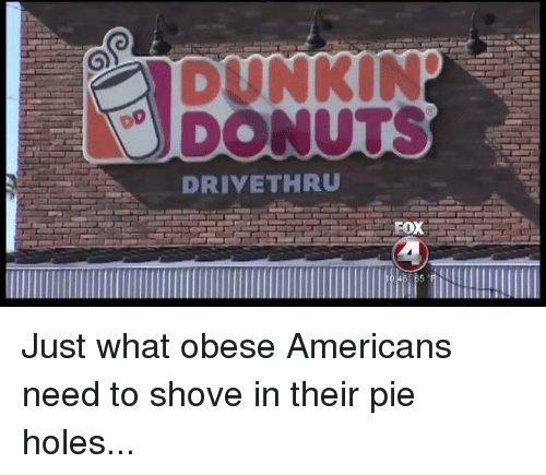 Memes, 🤖, and Obesity: DRIVE THRU  FOX  a Just what obese Americans need to shove in their pie holes...