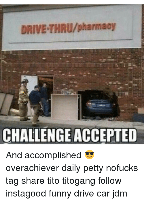 Driving, Memes, and Petty: DRIVE THRU/pharmacy  CHALLENGE ACCEPTED And accomplished 😎 overachiever daily petty nofucks tag share tito titogang follow instagood funny drive car jdm