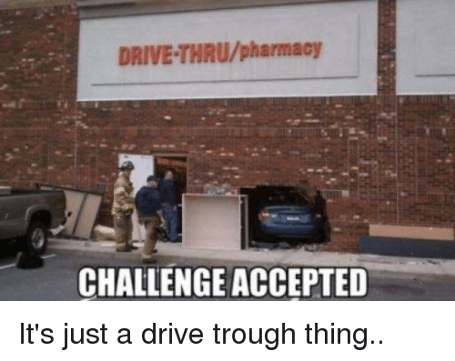 Cars, Driving, and Drive: DRIVE THRU/pharmacy  CHALLENGE ACCEPTED It's just a drive trough thing..