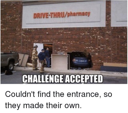 Dank, 🤖, and Drive Thru: DRIVE THRU/pharmacy  CHALLENGEACCEPTED Couldn't find the entrance, so they made their own.