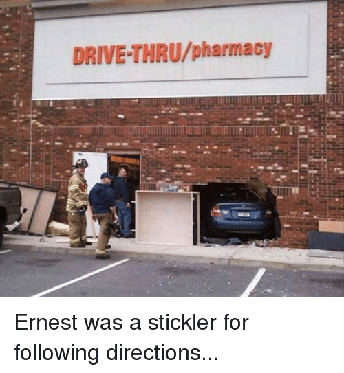Driving, Pharmacy, and Funny Signs: DRIVE THRU/pharmacy Ernest was a stickler for following directions...