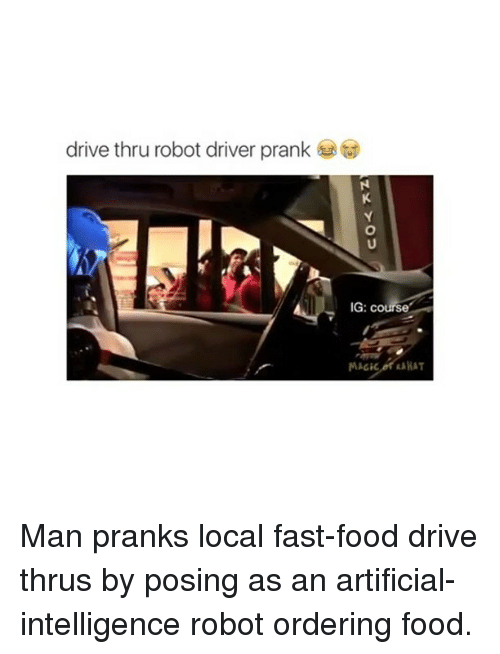 Fast Food, Food, and Memes: drive thru robot driver prank  IG: course  MAGICO ARAT Man pranks local fast-food drive thrus by posing as an artificial-intelligence robot ordering food.