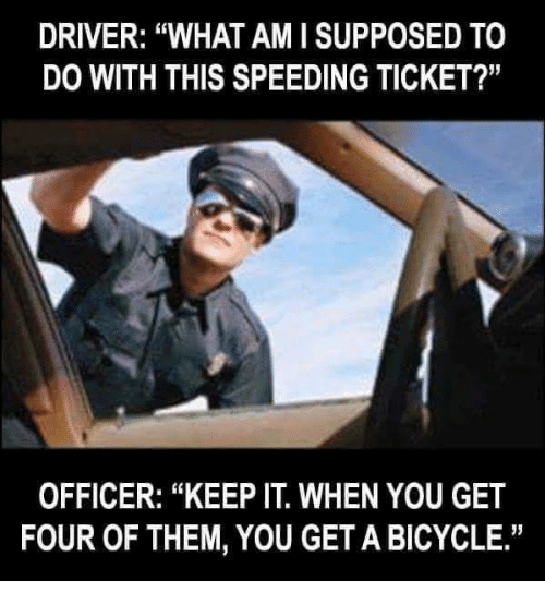"Bicycle, Conservative, and Driver: DRIVER: ""WHATAMI SUPPOSED TO  DO WITH THIS SPEEDING TICKET?""  OFFICER: ""KEEP IT WHEN YOU GET  FOUR OF THEM, YOU GETA BICYCLE.''"