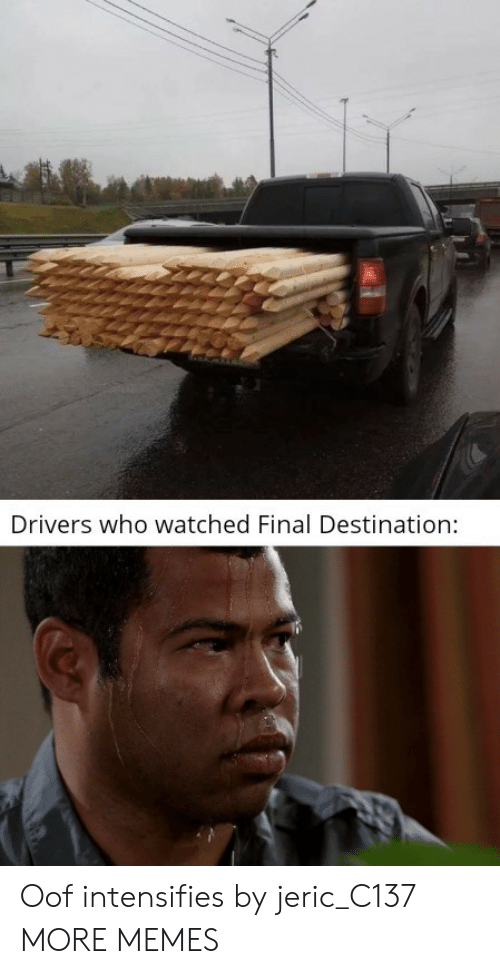Final Destination: Drivers who watched Final Destination: Oof intensifies by jeric_C137 MORE MEMES
