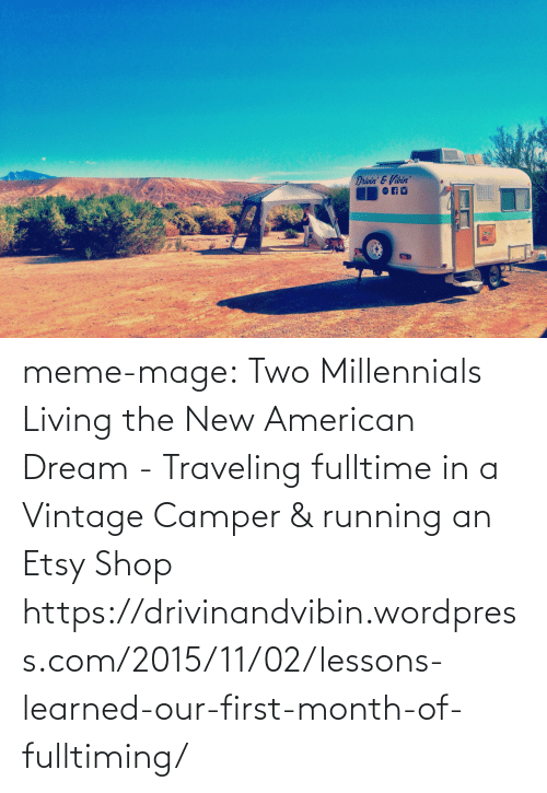 Vibin: Drivin &Vibin meme-mage:    Two Millennials Living the New American Dream - Traveling fulltime in a Vintage Camper & running an Etsy Shop https://drivinandvibin.wordpress.com/2015/11/02/lessons-learned-our-first-month-of-fulltiming/