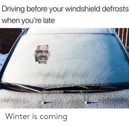 winter is coming: Driving before your windshield defrosts  when you're late Winter is coming