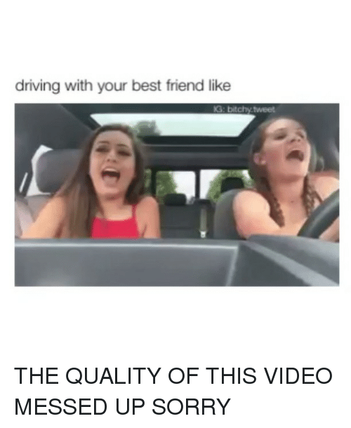 Messed Up Best Friend I M Sorry Quotes: Driving With Your Best Friend Like IG Bitchytweet THE