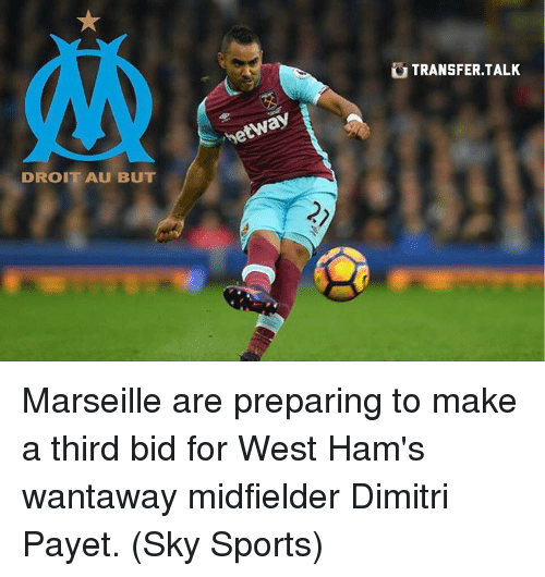 Sky Sport: DROIT AU BUT  rbetway  TRANSFER TALK Marseille are preparing to make a third bid for West Ham's wantaway midfielder Dimitri Payet. (Sky Sports)