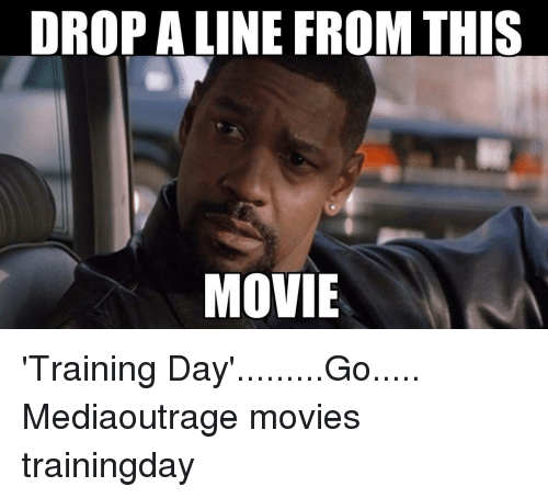Memes, Training Day, and 🤖: DROP ALINE FROM THIS  MOVIE 'Training Day'.........Go..... Mediaoutrage movies trainingday