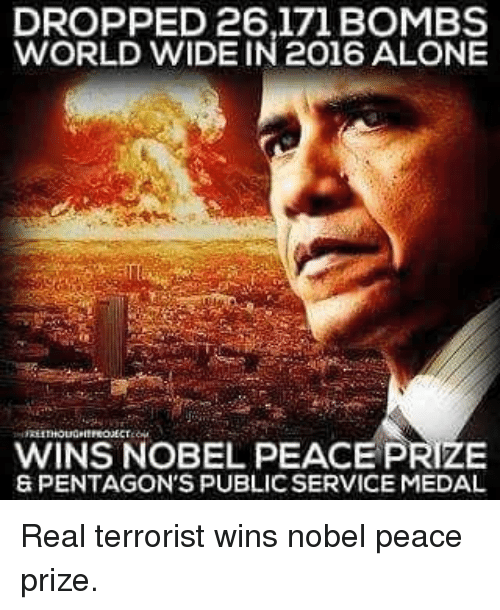 Memes, 🤖, and Pentagon: DROPPED 26,171 BOMBS  WORLD WIDE IN 2016 ALONE  WINS NOBEL PEACE PRIZE  & PENTAGON'S PUBLIC SERVICE MEDAL Real terrorist wins nobel peace prize.