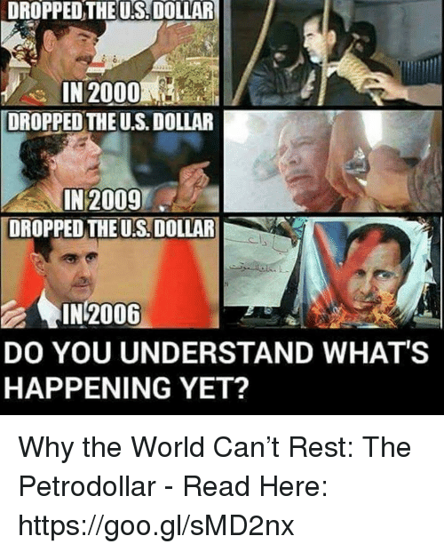 us dollar: DROPPEDTHE US,DOLLAR  IN 2000  DROPPED THE US. DOLLAR  IN 2009  DROPPED THEU DOLLAR  IN 2006  DO YOU UNDERSTAND WHAT'S  HAPPENING YET? Why the World Can't Rest: The Petrodollar - Read Here: https://goo.gl/sMD2nx