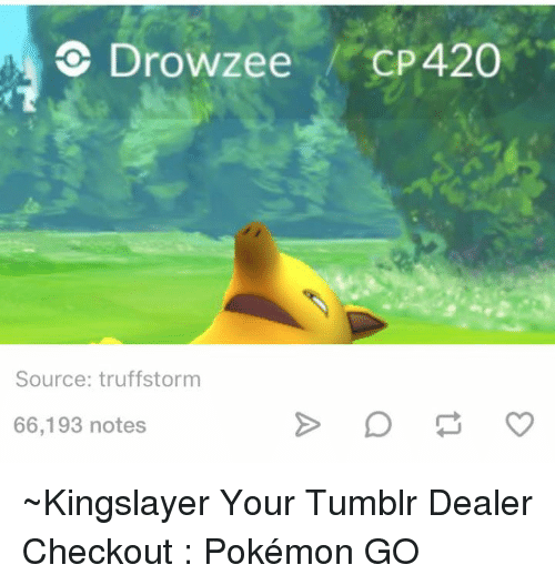 Dank, Pokemon, and Tumblr: Drowzee  CP420  Source: truffstorm  66,193 notes ~Kingslayer Your Tumblr Dealer  Checkout : Pokémon GO