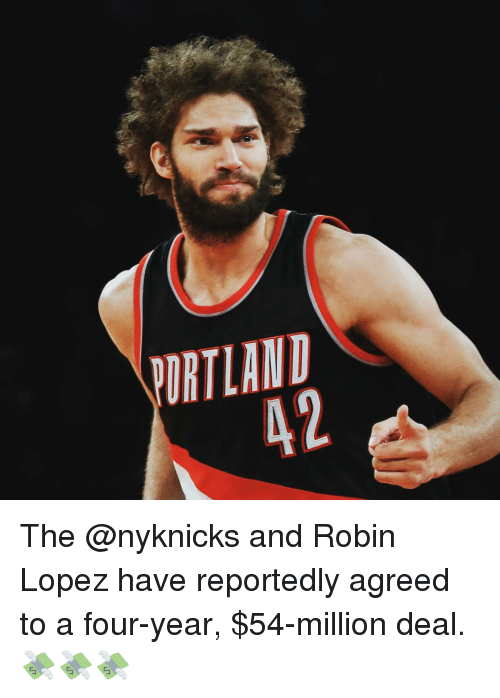 Sports, Robin, and Robin Lopez: DRTLAND The @nyknicks and Robin Lopez have reportedly agreed to a four-year, $54-million deal. 💸💸💸