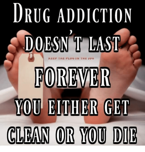 Memes, 🤖, and Plug: DRUG ADDICTION  DOESNT LAST  KEEP THE PLUG IN THE UG  FOREVER  YOU EITHER GET  CLEAN OR YOU DIE