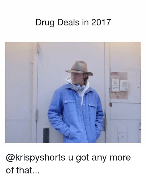 Memes, Drug, and 🤖: Drug Deals in 2017 @krispyshorts u got any more of that...