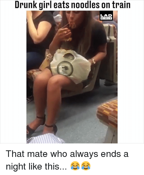 Drunk, Memes, and Girl: Drunk girl eats noodles on train  LAD  BIBL E That mate who always ends a night like this... 😂😂