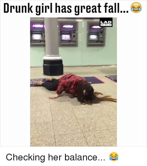 Drunk, Fall, and Memes: Drunk girl has great fall.  LAD  BIBLE Checking her balance... 😂