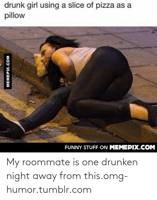 pizza: drunk girl using a slice of pizza as a  pillow  FUNNY STUFF ON MEMEPIX.COM  MEMEPIX.COM My roommate is one drunken night away from this.omg-humor.tumblr.com