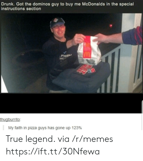 Domino's: Drunk. Got the dominos guy to buy me McDonalds in the special  instructions section  FIESH  TKE  thugburrito:  My faith in pizza guys has gone up 123% True legend. via /r/memes https://ift.tt/30Nfewa