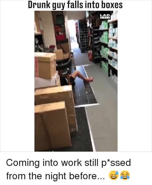 Drunk, Memes, and Work: Drunk guy falls into boxes  LAD Coming into work still p*ssed from the night before... 😅😂
