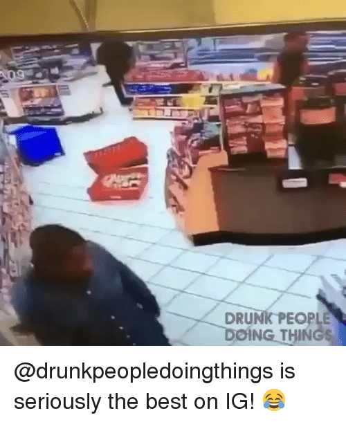 Drunk, Memes, and Best: DRUNK PEOPLE  DOING THIN @drunkpeopledoingthings is seriously the best on IG! 😂