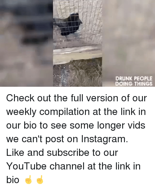 Drunk, Instagram, and Memes: DRUNK PEOPLE  DOING THINGS Check out the full version of our weekly compilation at the link in our bio to see some longer vids we can't post on Instagram. Like and subscribe to our YouTube channel at the link in bio ☝️☝️