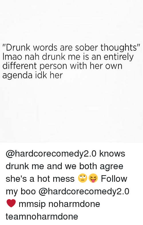 "booed: ""Drunk words are sober thoughts""  Imao nah drunk me is an entirely  different person with her own  agenda idk her @hardcorecomedy2.0 knows drunk me and we both agree she's a hot mess 🙄😝 Follow my boo @hardcorecomedy2.0 ❤ mmsip noharmdone teamnoharmdone"
