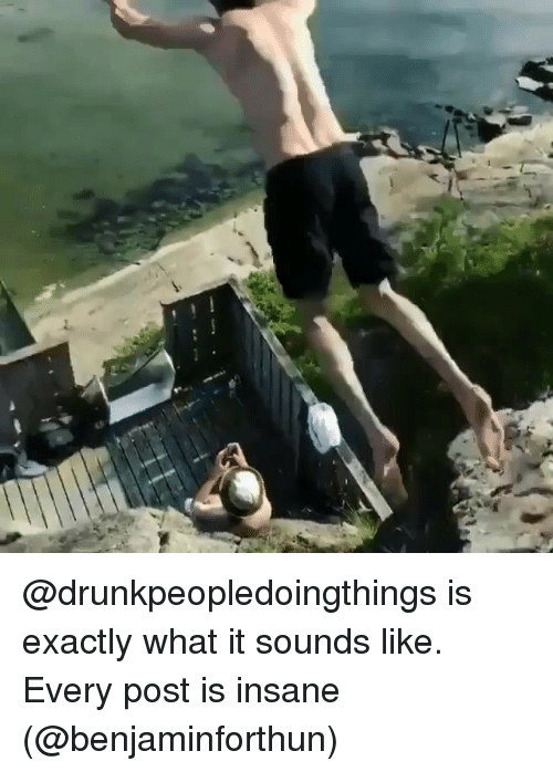 Memes, 🤖, and Post: @drunkpeopledoingthings is exactly what it sounds like. Every post is insane (@benjaminforthun)