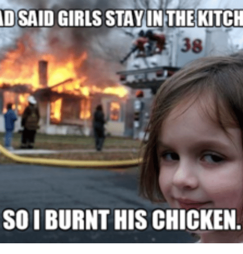 Farmersonly Com Meme: DSAID GIRLS STAY IN THE KITCH  38  SOIBURNT HIS CHICKEN.